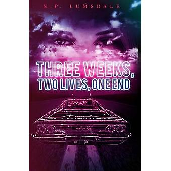 Three Weeks - Two Lives - One End by N. P. Lumsdale - 9781784651558 B