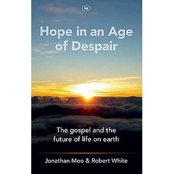 Hope in an Age of Despair - The Gospel and the Future of Life on Earth