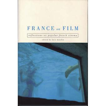 France on Film - Reflections on Popular French Cinema by Lucy Mazdon -