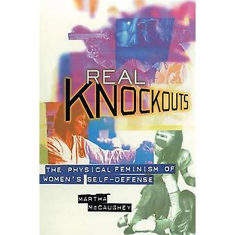 Real Knockouts - Physical Feminism of Women's Self-Defense by Martha M