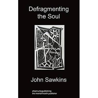 Defragmenting the Soul by Sawkins & John