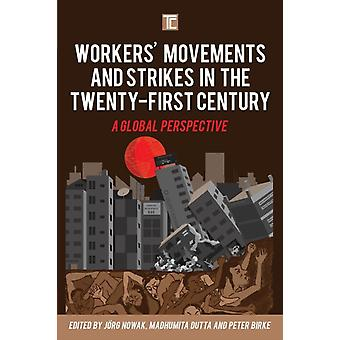 Workers Movements and Strikes in the TwentyFirst Century by Jorg Nowak