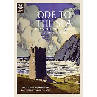 Ode to the Sea  Poems to celebrate Britains maritime heritage by Howard Watson