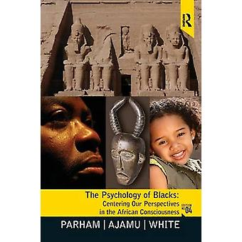 Psychology of Blacks  Centering Our Perspectives in the African Consciousness by Parham & Thomas A