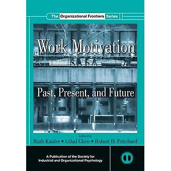 Work Motivation by Edited by Ruth Kanfer & Edited by Gilad Chen & Edited by Robert D Pritchard