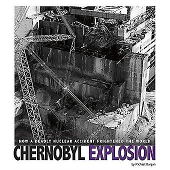 Chernobyl Explosion How a Deadly Nuclear Accident Frightened the World by Michael Burgan