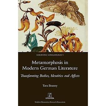 Metamorphosis in Modern German Literature Transforming Bodies Identities and Affects by Beaney & Tara