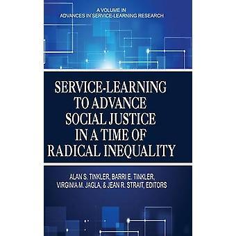 Servicelverdienen om sociale rechtvaardigheid te voor gaan in een tijd van radicale ongelijkheid door bewerkte door Alan S Tinkler & geredigeerd door Barri E Tinkler & geredigeerd door Virginia M Jagla & bewerkt door Jean R Strait