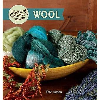 The Practical Spinner's Guide - Wool by Kate Larson - 9781632500281 B