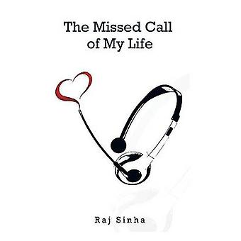 The Missed Call of My Life by Sinha & Raj