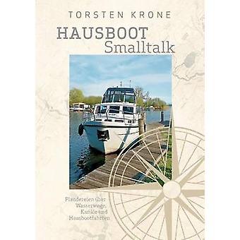 Hausboot SmalltalkPlaudereien ber Wasserwege Kanle und Hausbootfahren by Krone & Torsten