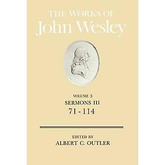 The Works of John Wesley Volume 3 Sermons III 71114 by Wesley & John