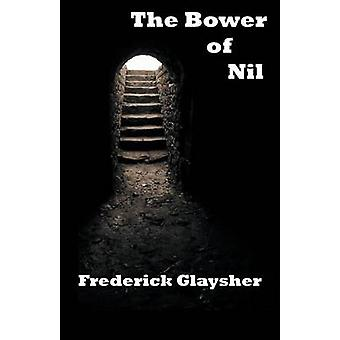 The Bower of Nil A Narrative Poem by Glaysher & Frederick