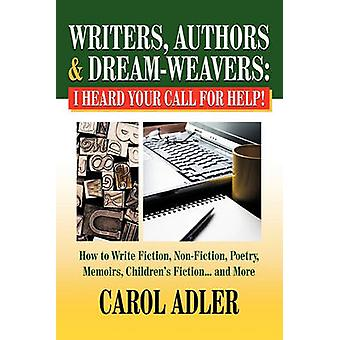 Writers Authors  DreamWeavers I Heard Your Call for HELP How to Write NonFiction Fiction Poetry Memoirs Childrens Stories... and More by Adler & Carol