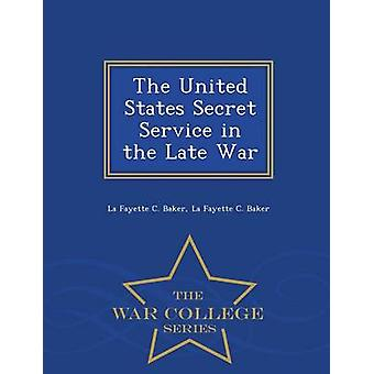 The United States Secret Service in the Late War  War College Series by La Fayette C. Baker
