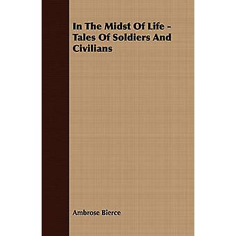 In The Midst Of Life  Tales Of Soldiers And Civilians by Bierce & Ambrose