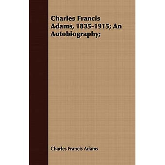 Charles Francis Adams 18351915 An Autobiography by Adams & Charles Francis