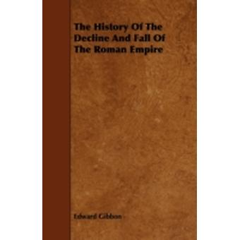 The History of the Decline and Fall of the Roman Empire by Gibbon & Edward