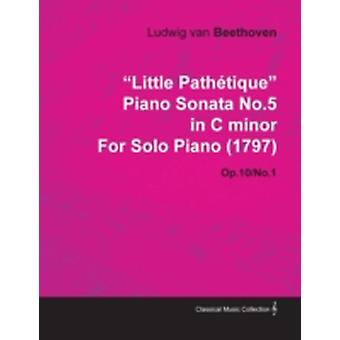 Little Path Tique Piano Sonata No.5 in C Minor by Ludwig Van Beethoven for Solo Piano 1797 Op.10No.1 by Beethoven & Ludwig Van