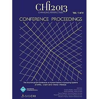 Chi 13 Proceedings of the 31st Annual Chi Conference on Human Factors in Computing Systems V1 by Chi 13 Conference Committee