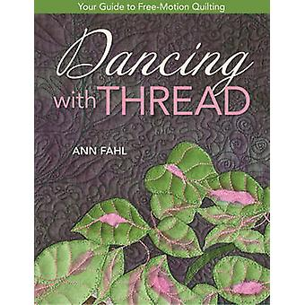 Dancing with ThreadPrintonDemandEdition Your Guide to FreeMotion Quilting by Fahl & Ann