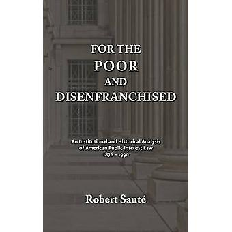 For the Poor and Disenfranchised An Institutional and Historical Analysis of American Public Interest Law 18761990 by Saut & Robert