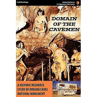 Domain of the Caveman A Historic Resources Study of the Oregon Caves National Monument by Mark & Stephen R.