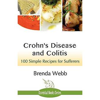 Crohns Disease and Colitis 100 Simple Recipes for Sufferers by Webb & Brenda