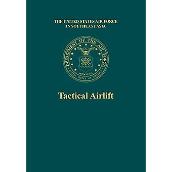 Tactical Airlift the United States Air Force in Southeast Asia by Bowers & Roy L.