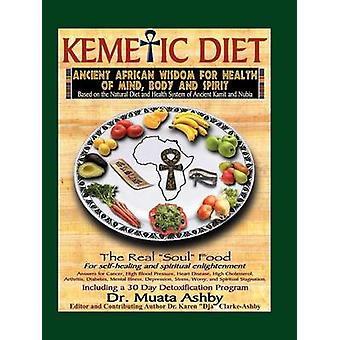 The Kemetic Diet Food for Body Mind and Spirit by Ashby & Muata