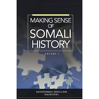 MAKING SENSE OF SOMALI HISTORY Volume 1 by Abdullahi & Abdurahman