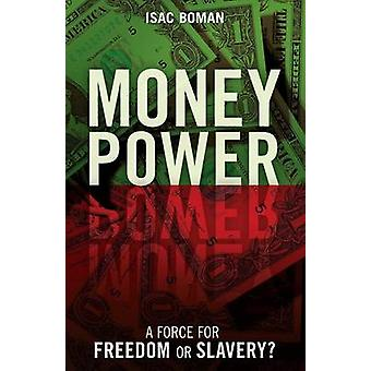 Money Power A Force for Freedom or Slavery by Boman & Isac