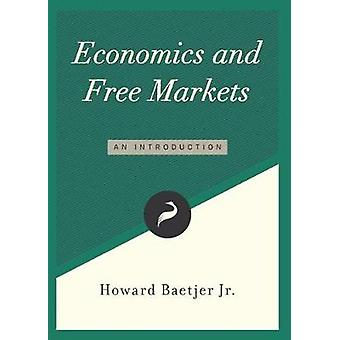 Economics and Free Markets An Introduction by Baetjer Jr. & Howard
