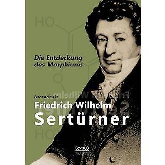Friedrich Wilhelm Serturner  Die Entdeckung Des Morphiums by Kromeke & Franz