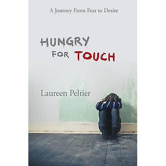 Hungry For Touch A Journey From Fear To Desire by Peltier & Laureen Marie