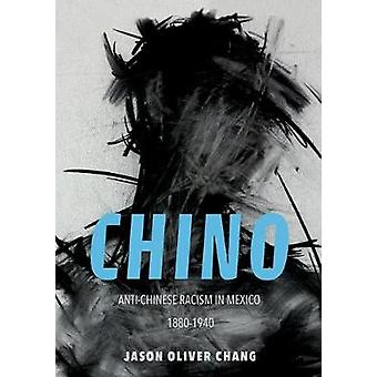 Chino - Anti-Chinese Racism in Mexico - 1880-1940 by Jason Oliver Chan