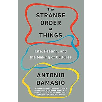 The Strange Order of Things - Life - Feeling - and the Making of Cultu