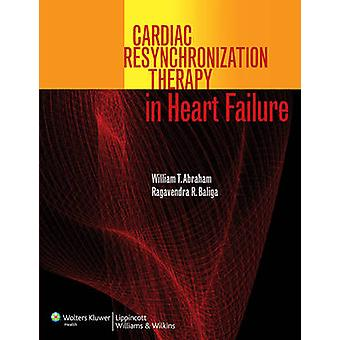 Cardiac Resynchronization Therapy in Heart Failure by William T. Abra