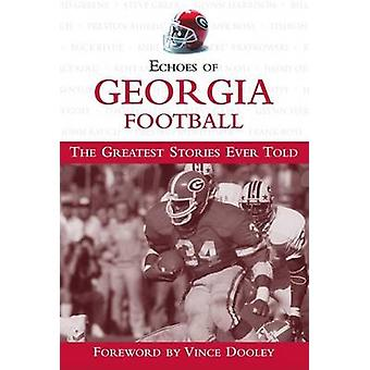 Echoes of Georgia Football - The Greatest Stories Ever Told by Triumph