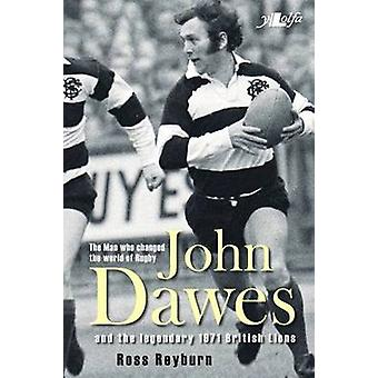 The Man Who Changed the World of Rugby - John Dawes and the Legendary