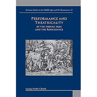 Performance and Theatricality in the Middle Ages and the Renaissance