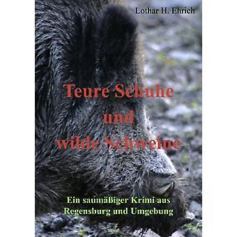 Teure Schuhe und wilde Schweine by Lothar Ehrich - 9783837076073 Book