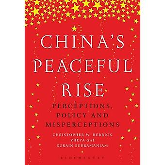 China's Peaceful Rise - Perceptions - Policy and Misperceptions by Chr