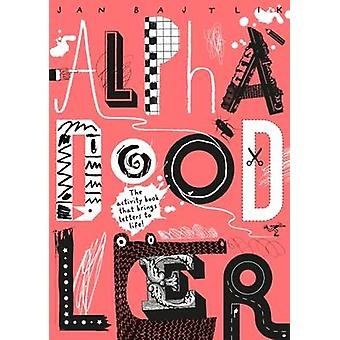 Alphadoodler - The Activity Book That Brings Letters to Life by Jan Ba
