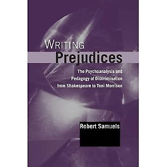 Writing Prejudices: The Psychoanalysis and Pedagogy of Discrimination from Shakespeare to Toni Morrison (Suny Series, Psychoanalysis & Culture)