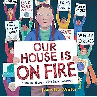 Our House Is on Fire - Greta Thunberg's Call to Save the Planet by Jea