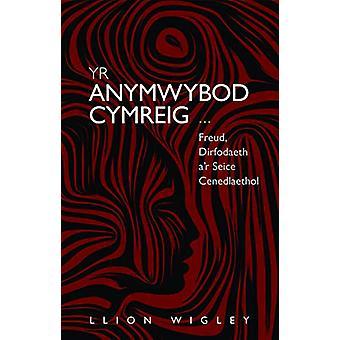 Yr Anymwybod Cymreig - Freud - Dirfodaeth a'r Seice Cenedlaethol by Ll