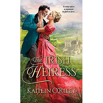 The Irish Heiress by Kaitlin O'Riley - 9781420144659 Book