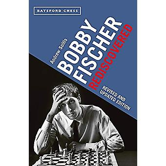 Revised and Updated Edition Bobby Fischer Rediscovered by Andrew Solt