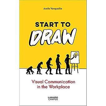 Start to Draw - Visual Communication in the Workplace by Axelle Vanqua